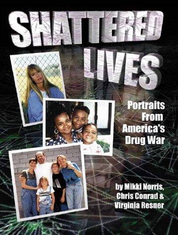 Shattered Lives: Portraits from Americas Drug War  by  Mikki Norris
