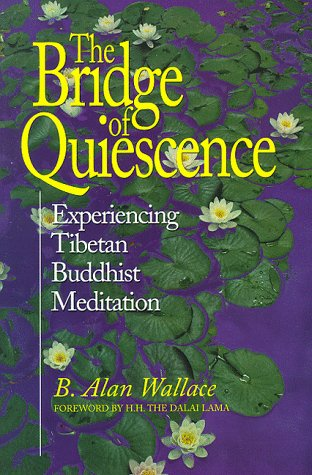 Bridge of Quiescence: Experiencing Tibetan Buddhist Meditation B. Alan Wallace