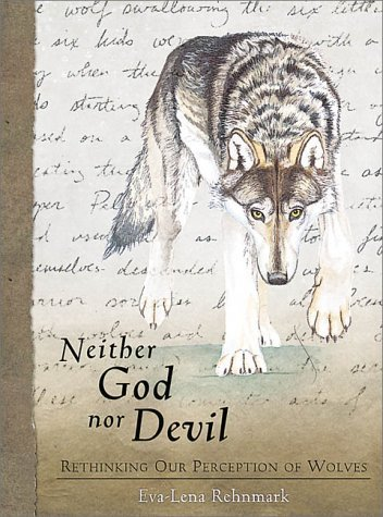 Neither God Nor Devil: Rethinking Our Preception of Wolves  by  Eva-Lena Rehnmark
