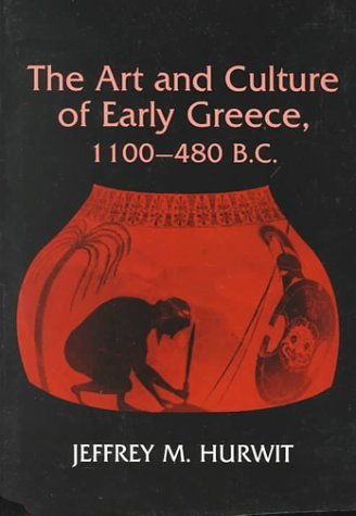 The Art And Culture Of Early Greece, 1100 480 B. C  by  Jeffrey M. Hurwit