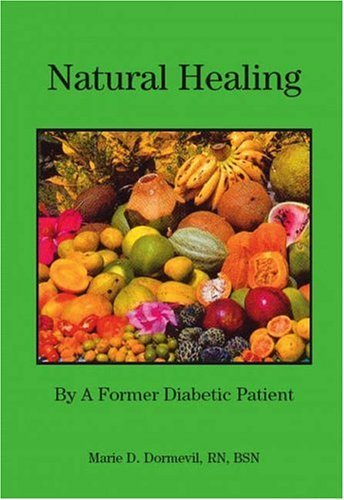 Natural Healing By A Former Diabetic Patient  by  Marie D. Dormevil