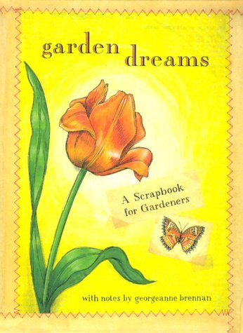 Garden Dreams: A Scrapbook for Gardeners Georgeanne Brennan