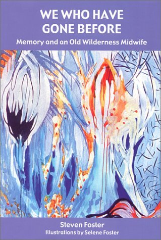 We Who Have Gone Before: Memory and an Old Wilderness Midwife Steven Foster