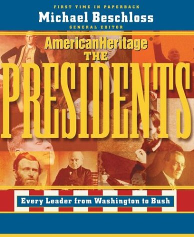 The Presidents: Every Leader from Washington to Bush Michael R. Beschloss