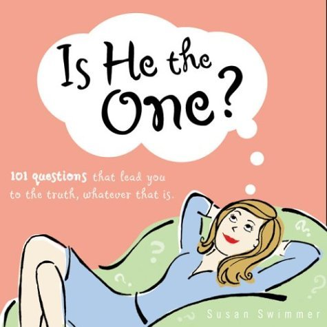 Is He The One?: 101 Questions That Will Lead You to the Truth, Whatever That Is Susan Swimmer