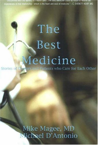 The Best Medicine: Stories of Doctors and Patients Who Care for Each Other  by  Michael DAntonio