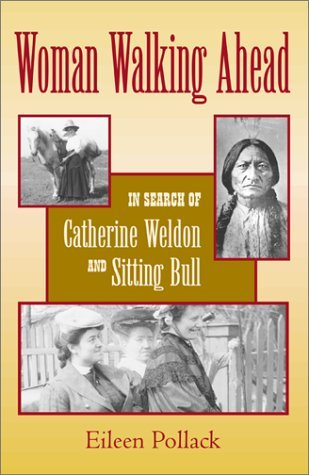 Woman Walking Ahead: In Search of Catherine Weldon and Sitting Bull  by  Eileen Pollack