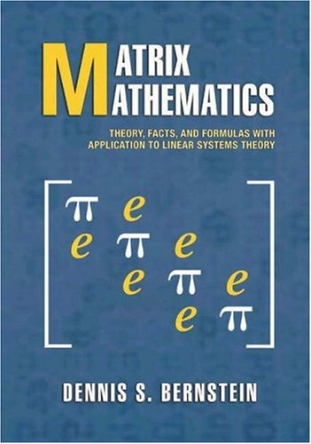 Matrix Mathematics: Theory, Facts, and Formulas with Application to Linear Systems Theory  by  Dennis S. Bernstein