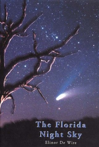 The Florida Night Sky: A Guide to Observing from Dusk Till Dawn  by  Elinor Dewire