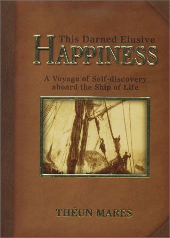 This Darned Elusive Happiness: A Voyage of Self-Discovery Aboard the Ship of Life Théun Mares