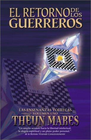 El Retorno de los Guerreros (Las Enseñanzas Toltecas - Volumen Uno) (Ense~nanzas Toltecas)  by  Théun Mares