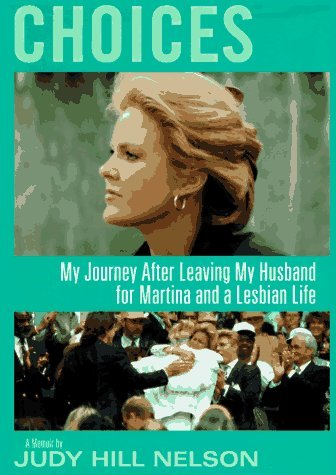 Choices: My Journey After Leaving My Husband for Martina and a Lesbian Life Judy Hill Nelson