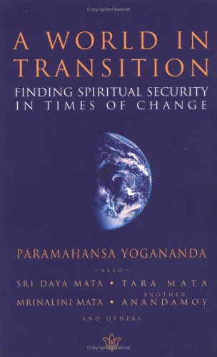 A World in Transition: Finding Spiritual Security in Times of Change Paramahansa Yogananda