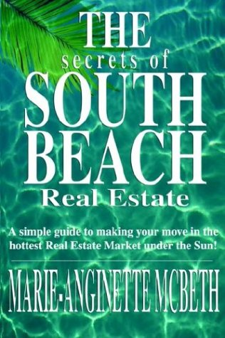 The Secrets of South Beach Real Estate  by  Marie Anginette McBeth