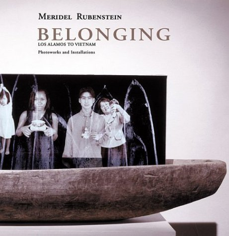 Meridel Rubenstein: Belonging: Los Alamos to Vietnam: Photoworks and Installations  by  Meridel Rubenstein