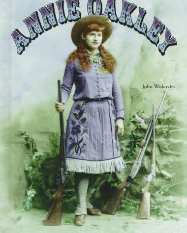 Annie Oakley  by  John F. Wukovits