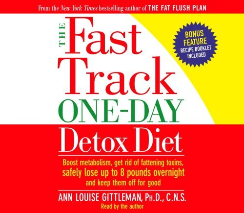 The Fast Track One-Day Detox Diet: Boost metabolism, get rid of fattening toxins, lose up to 8 pounds overnight and keep it off for good  by  Ann Louise Gittleman