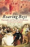 Roaring Boys: Shakespeares Rat Pack  by  Judith Cook