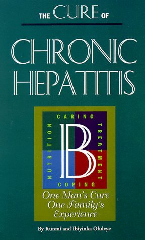 The Cure of Chronic Hepatitis B: One Mans Cure One Familys Experience  by  Kunmi Oluleye