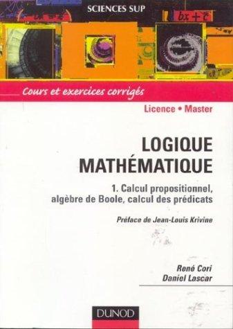 Logique Mathématique, Tome 1:  Calcul Propositionnel, Algèbres De Boole, Calcul Des Prédicats  by  Daniel Lascar