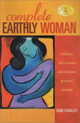 Complete Earthly Woman: Embrace Lifes Lessons and Celebrate Personal Triumph Genie OMalley
