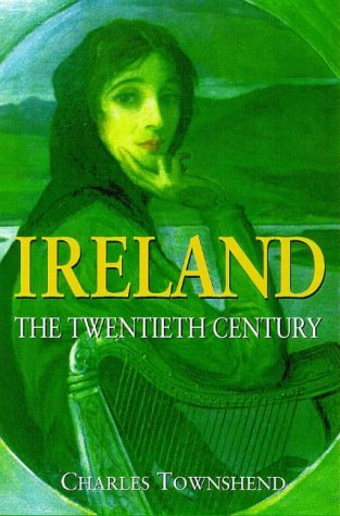 Ireland: The Twentieth Century  by  Charles Townshend