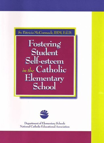 Fostering Student Self-esteem in the Catholic Elementary School  by  Patricia McCormack