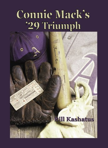 Connie Macks 29 Triumph: The Rise and Fall of the Philadelphia Athletics Dynasty  by  William C. Kashatus