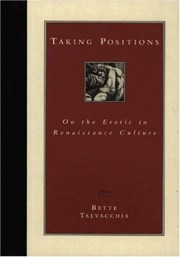 Taking Positions: On the Erotic in Renaissance Culture  by  Bette Talvacchia