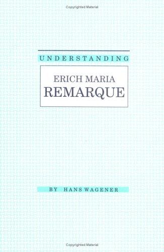 Understanding Erich Maria Remarque Hans Wagener