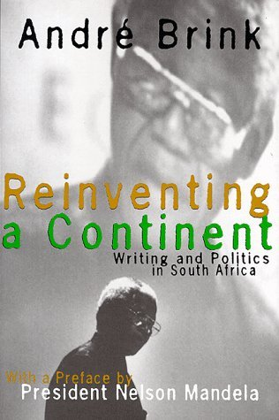 Reinventing a Continent: Writing and Politics in South Africa 1982-1998 André Brink