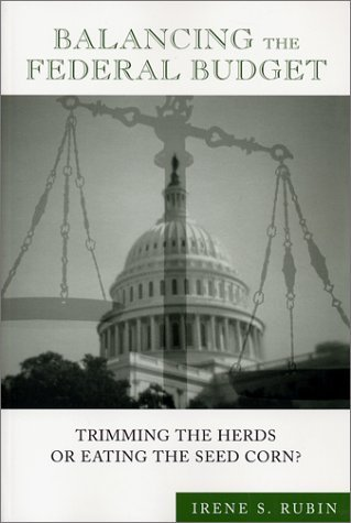 Balancing the Federal Budget: Trimming the Herds or Eating the Seed Corn?  by  Irene S. Rubin