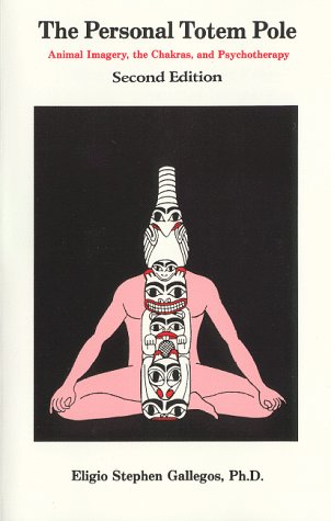 Personal Totem Pole: Animal Imagery the Chakras and Psychotherapy  by  Eligio Stephen Gallegos