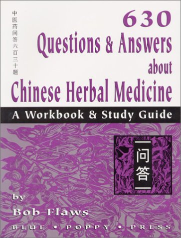 630 Questions & Answers about Chinese Herbal Medicine = Bob Flaws