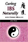Curing IBS Naturally with Chinese Medicine  by  Jane Bean