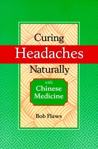 Curing Headaches Naturally with Chinese Medicine  by  Bob Flaws