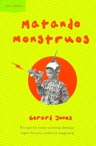 Matando Monstruos: Por Que los Ninos Necesitan Fantasia, Super-Heroes, y Violencia Imaginaria  by  Gerard Jones
