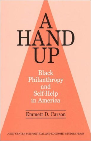 A Hand Up: Black Philanthropy and Self-Help in America Emmett D. Carson