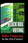 Black Box Voting: Ballot Tampering in the 21st Century  by  Bev Harris
