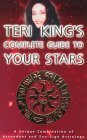 Teri Kings Complete Guide to Your Stars: A Unique Combination of Ascendant and Sun-Sign Astrology Teri King