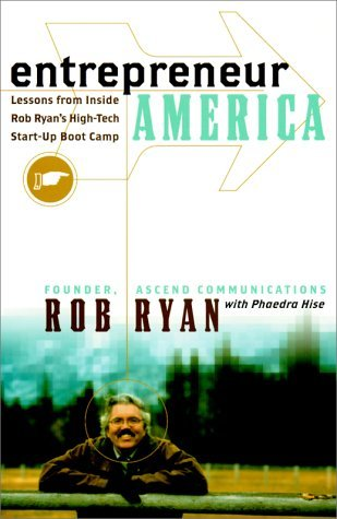 Entrepreneur America: Lessons from Inside Bob Ryans High-Tech Start-Up Boot Camp Rob  Ryan