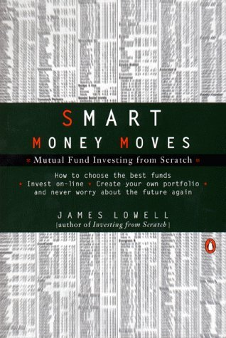 Smart Money Moves: Mutual Fund Investing from Scratch  by  James Lowell
