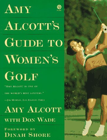 Amy Alcotts Guide to Womens Golf Amy Alcott