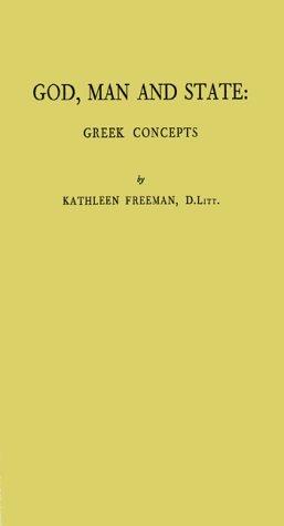 God, Man and State: Greek Concepts Kathleen Banks Freeman
