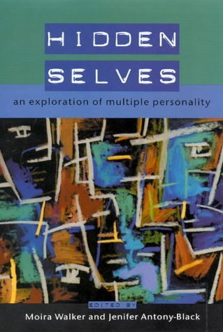 Hidden Selves: An Exploration of Multiple Personality  by  Moira Walker