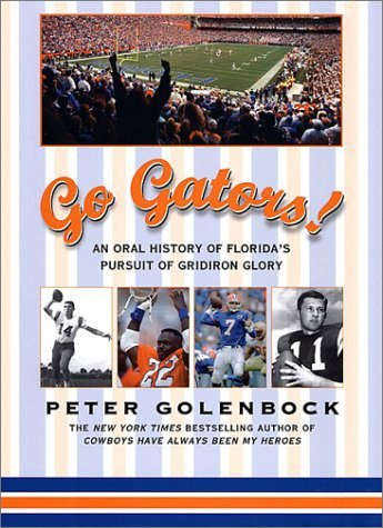 Go Gators!: An Oral History of the Floridas Pursuit of Gridiron Glory  by  Peter Golenbock