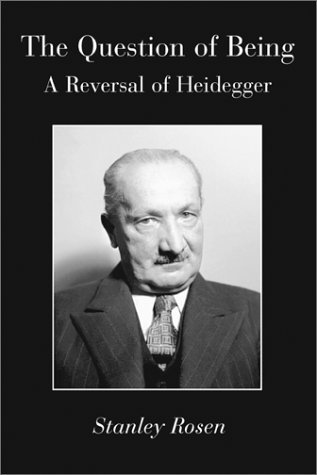 Question Of Being: Reversal Of Heidegger Stanley Rosen