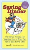 Saving Dinner: The Menus, Recipes, and Shopping Lists to Bring Your Family Back to the Table  by  Leanne Ely