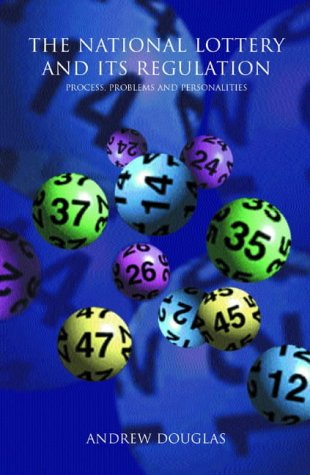 The National Lottery and Its Regulation: Process, Problems and Personalities Andrew Douglas