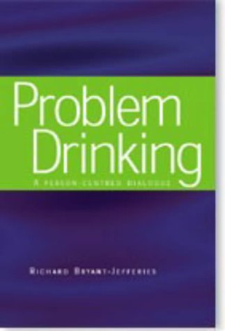 Problem Drinking: A Person-Centred Dialogue Richard Bryant-Jeffries